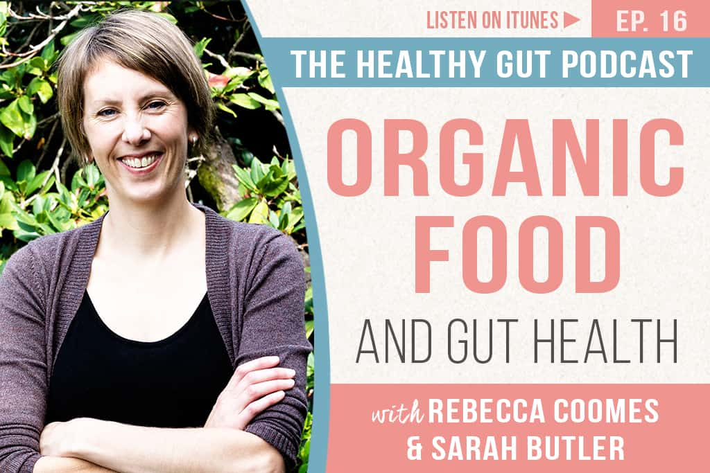 Rebecca Coomes on the healthy gut podcast talks about SIBO Organic Food And Gut Health With Sarah Butler