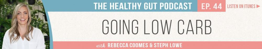 Rebecca Coomes The Healthy Gut Podcast with Steph Lowe on Going Low Carb