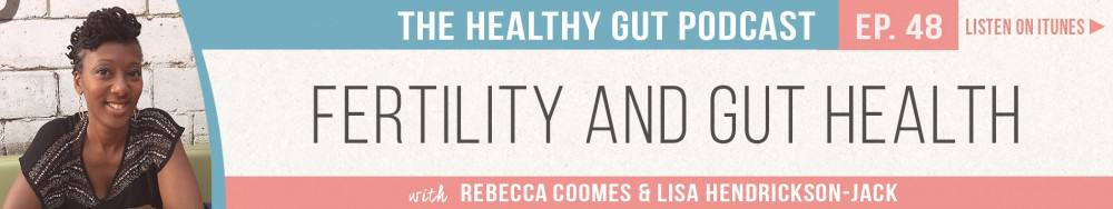Rebecca Coomes The Healthy Gut Podcast with Lisa Hendrickson-Jack on Fertility and gut health