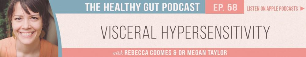 Rebecca Coomes The Healthy Gut Podcast with Dr Megan Taylor on Visceral hypersensitivity